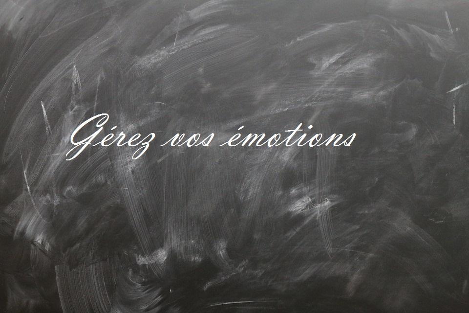 Gérez vos émotions